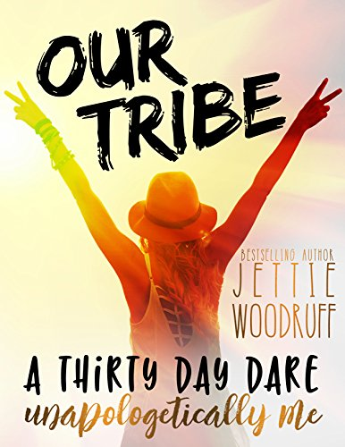 Our Tribe: A thirty day dare to be unapologetically you by Jettie Woodruff