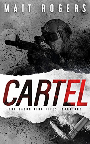 Cartel: A Jason King Thriller (The Jason King Files Book 1) by Matt Rogers