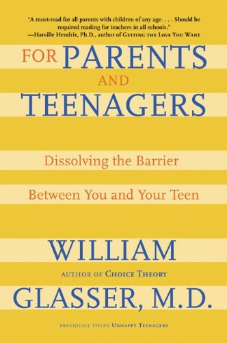 For Parents and Teenagers: Dissolving the Barrier Between You and Your Teen by William, M.D. Glasser