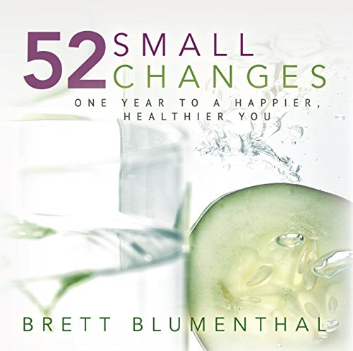 52 Small Changes: One Year to a Happier, Healthier You by Brett Blumenthal