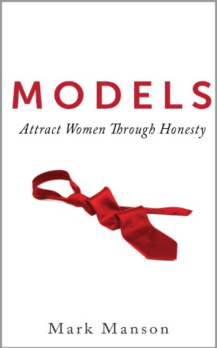 Models: Attract Women Through Honesty by Mark Manson