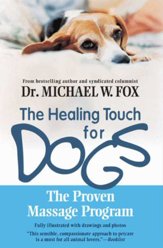 Healing Touch for Dogs: The Proven Massage Program by Michael W. Fox