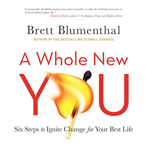 A Whole New You: Six Steps to Ignite Change for Your Best Life by Brett Blumenthal