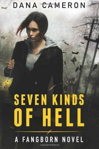 Seven Kinds of Hell (The Fangborn Series Book 1) by Dana Cameron