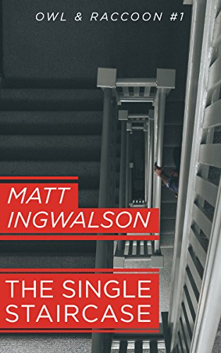 The Single Staircase (Owl & Raccoon Book 1) by Matt Ingwalson