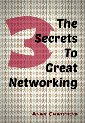 The 3 Secrets To Great Networking by Alan Chatfield