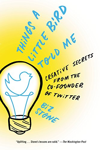 Things a Little Bird Told Me: Confessions of the Creative Mind by Biz Stone
