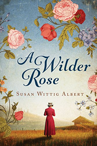 A Wilder Rose: A Novel by Susan Wittig Albert