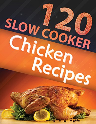 120 Slow Cooker Chicken Recipes by Alisha Morgan