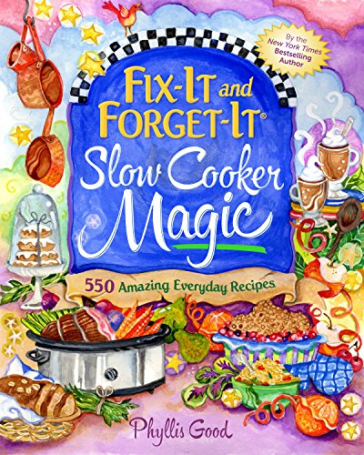 Fix-It and Forget-It Slow Cooker Magic: 550 Amazing Everyday Recipes by Phyllis Good