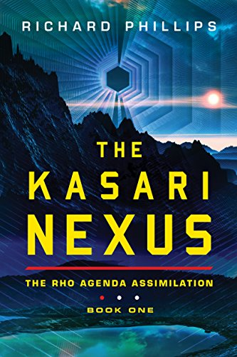 The Kasari Nexus (Rho Agenda Assimilation Book 1) by Richard Phillips