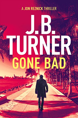 Gone Bad (Jon Reznick Series) by J.B. Turner