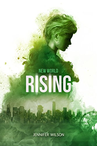 New World Rising: Book One in a Young Adult Dystopian Series by Jennifer Wilson