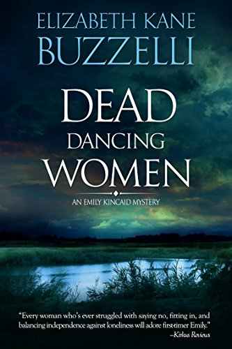 Dead Dancing Women (Emily Kincaid Mysteries Book 1) by Elizabeth Kane Buzzelli