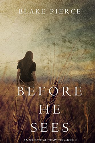 Before He Sees (A Mackenzie White Mystery—Book 2) by Blake Pierce