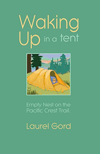 Waking Up in a Tent: Empty Nest on the Pacific Crest Trail by Laurel Gord