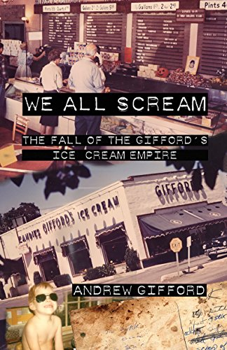 We All Scream: The Fall of the Gifford's Ice Cream Empire by Andrew Gifford
