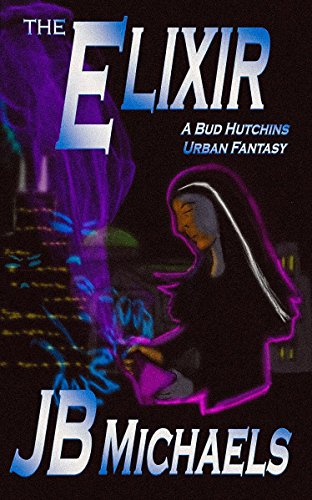 The Elixir: A Bud Hutchins Urban Fantasy by JB Michaels
