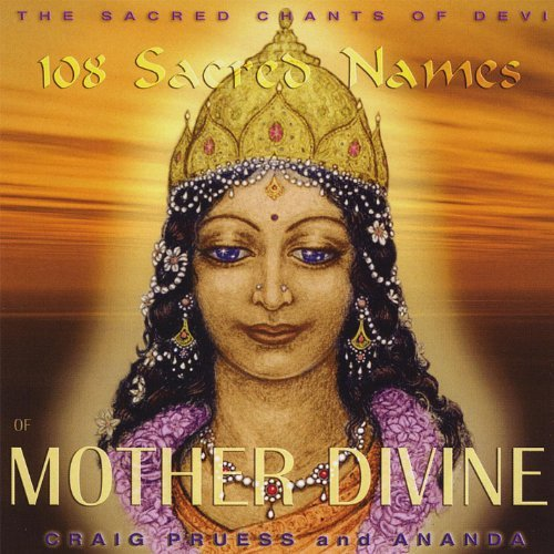 108 Sacred Names of Mother Divine - Sacred Chants of Devi By Craig Pruess & Ananda