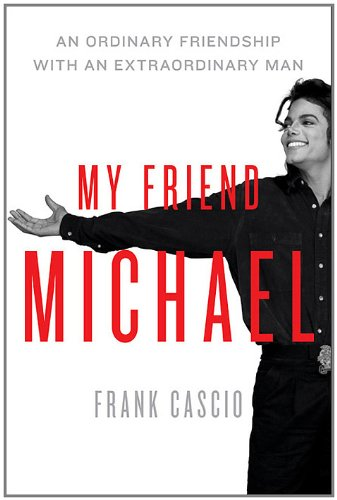 My Friend Michael: An Ordinary Friendship with an Extraordinary Man by Frank Cascio