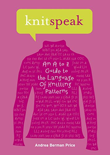 Knitspeak: An A to Z Guide to the Language of Knitting Patterns by Andrea Price