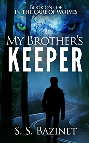 IN THE CARE OF WOLVES: My Brother's Keeper (Book 1) by S. S. Bazinet