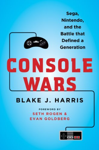 Console Wars: Sega, Nintendo, and the Battle that Defined a Generation by Blake J. Harris