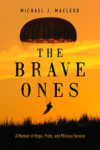 The Brave Ones: A Memoir of Hope, Pride and Military Service by Michael J. MacLeod