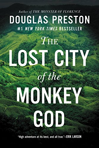 The Lost City of the Monkey God: A True Story by Douglas Preston