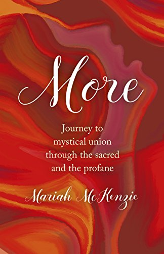 More . . . Journey to Mystical Union Through the Sacred and the Profane by Mariah McKenzie
