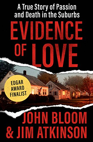 Evidence of Love: A True Story of Passion and Death in the Suburbs by John Bloom