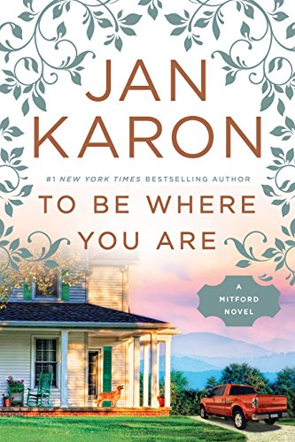 To Be Where You Are (A Mitford Novel) by Jan Karon