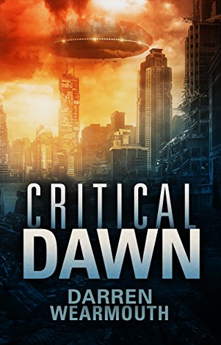 Critical Dawn (The Invasion Trilogy Book 1) by Darren Wearmouth