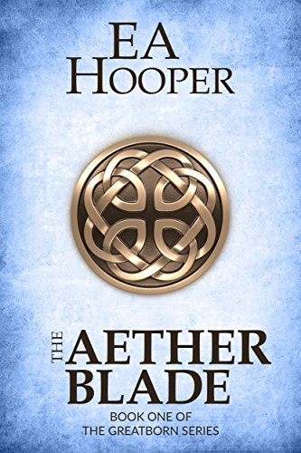 The Aether Blade (Greatborn Book 1) by EA Hooper