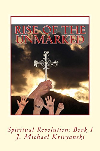 Rise of the Unmarked: Spiritual Revolution Book 1 by J. Michael Krivyanski