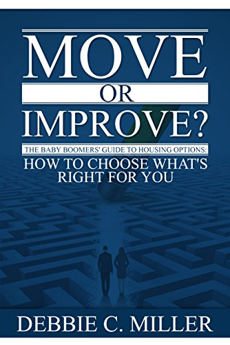 Move or Improve?: The Baby Boomers' Guide to Housing Options and How to Choose What's Right for You by Debbie Miller