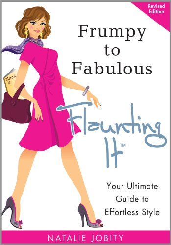 Frumpy to Fabulous: Flaunting It. Your Ultimate Guide to Effortless Style by Natalie Jobity