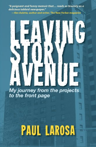 Leaving Story Avenue, My journey from the projects to the front page by Paul LaRosa