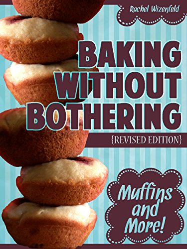 Baking Without Bothering: Muffins and More! by Rachel Wizenfeld