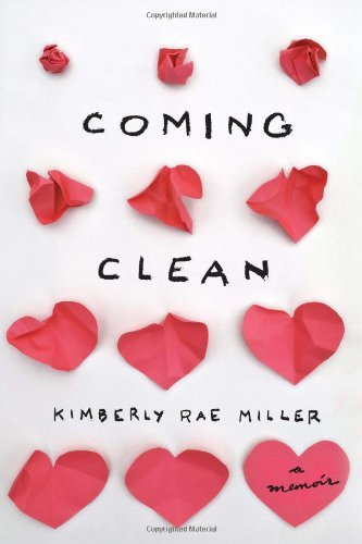 Coming Clean: A Memoir by Kimberly Rae Miller