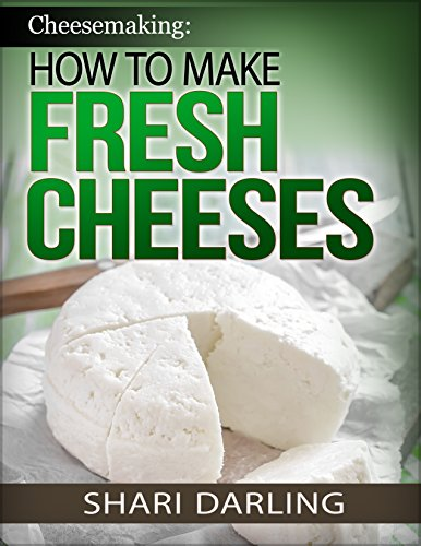 CHEESEMAKING: HOW TO MAKE FRESH CHEESES by Shari Darling