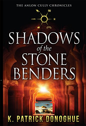 Shadows of the Stone Benders (The Anlon Cully Chronicles Book 1) by K Patrick Donoghue