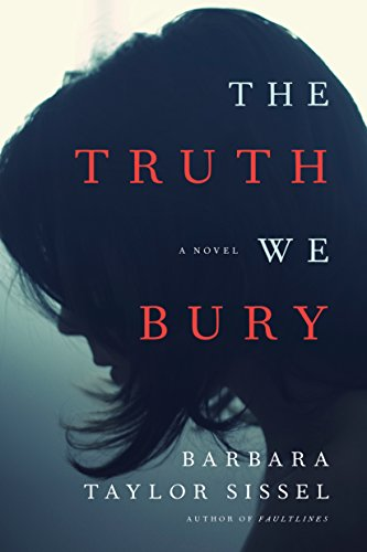 The Truth We Bury: A Novel by Barbara Taylor Sissel