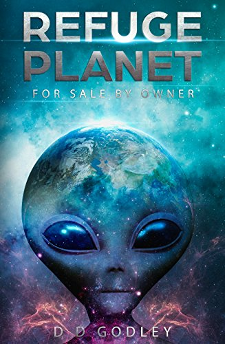 Refuge Planet: For Sale by Owner - Ancient Aliens and the Origin of Humanity. by D D Godley