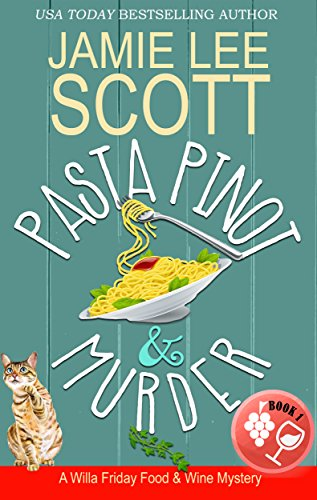Pasta Pinot & Murder: A Food & Wine Cozy Mystery (Willa Friday Food & Wine Mystery Book 1) by Jamie Lee Scott