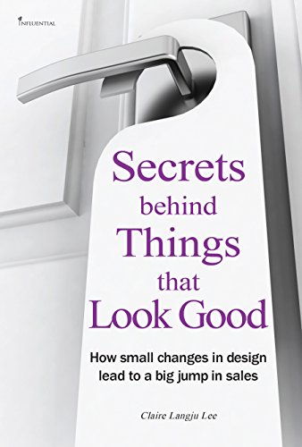 Secrets behind Things that Look good: How small changes in design lead to a big jump in sales by Claire Langju Lee