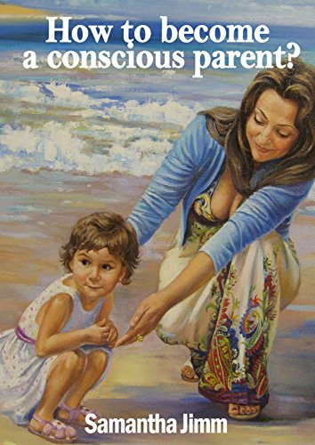 How to Become a Conscious Parent? by Samantha Jimm