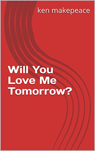 Will You Love Me Tomorrow? by ken makepeace