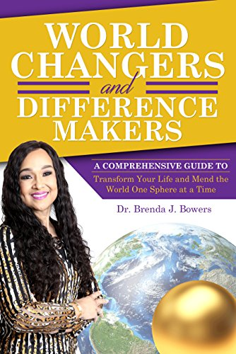 World Changers and Difference Makers: A Comprehensive Guide to Transform Your Life and Mend the World One Sphere at a Time by Brenda Bowers