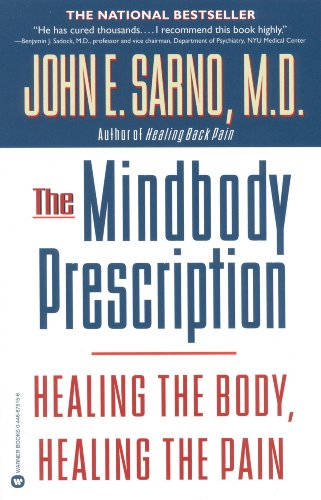 The Mindbody Prescription: Healing the Body, Healing the Pain by John E. Sarno